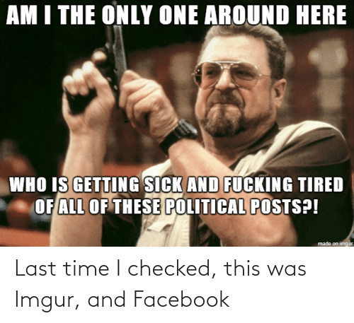 Checked: Last time I checked, this was Imgur, and Facebook