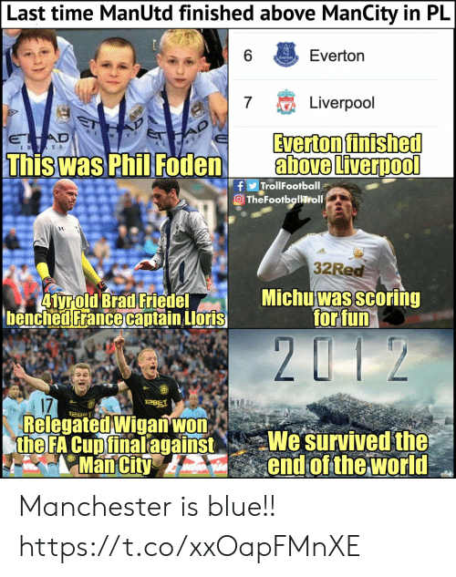 Everton, Memes, and Liverpool F.C.: Last time ManUtd finished above ManCity in PlL  Everton  Liverpool  Everton finished  above Liverpool  WY  Thiswas PhilFodena  fTrollFootball  32Red  Michu was scoring  forfun  17  Relegated Wigan'wo  the FA Cuptinalagainst Wesurvived the  Maiend of the world Manchester is blue!! https://t.co/xxOapFMnXE