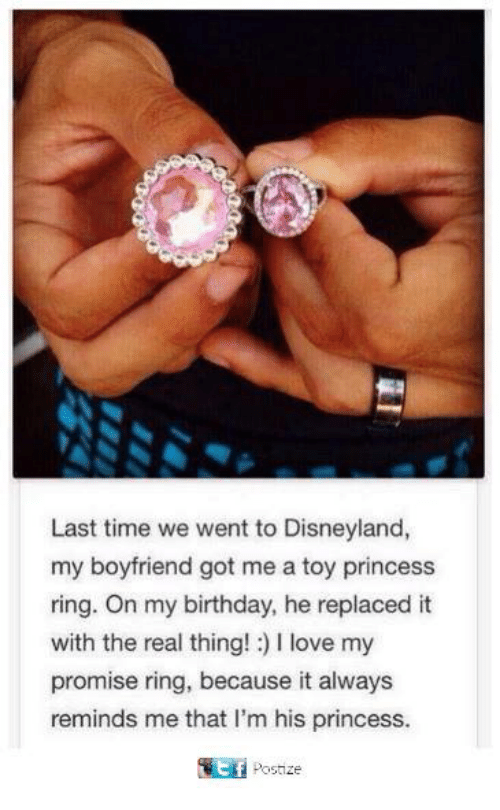 Birthday, Disneyland, and Love: Last time we went to Disneyland,  my boyfriend got me a toy princess  ring. On my birthday, he replaced it  with the real thing!:) 1 love my  promise ring, because it always  reminds me that I'm his princess  Postize