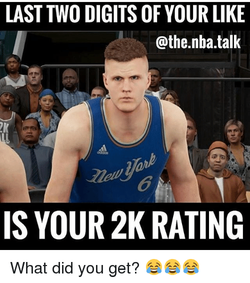 What Did You Get: LAST TWO DIGITS OF YOUR LIKE  @the.nba.talk  6  IS YOUR 2K RATING What did you get? 😂😂😂