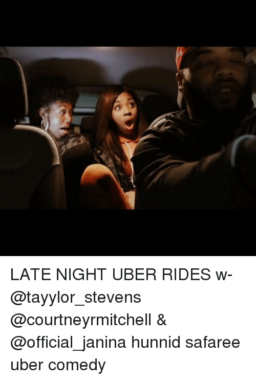 Memes, Uber, and Comedy: LATE NIGHT UBER RIDES w- @tayylor_stevens @courtneyrmitchell & @official_janina hunnid safaree uber comedy