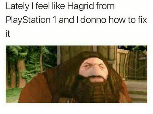 PlayStation, How To, and How: Lately I feel like Hagrid from  PlayStation 1 and I donno how to fix  it
