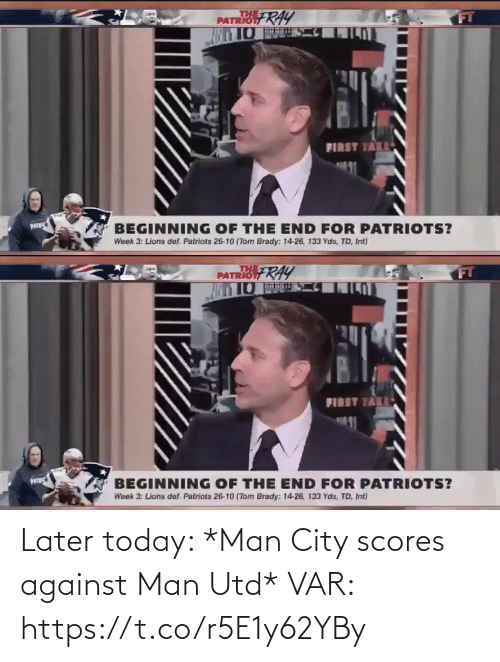 later: Later today: *Man City scores against Man Utd*  VAR:  https://t.co/r5E1y62YBy