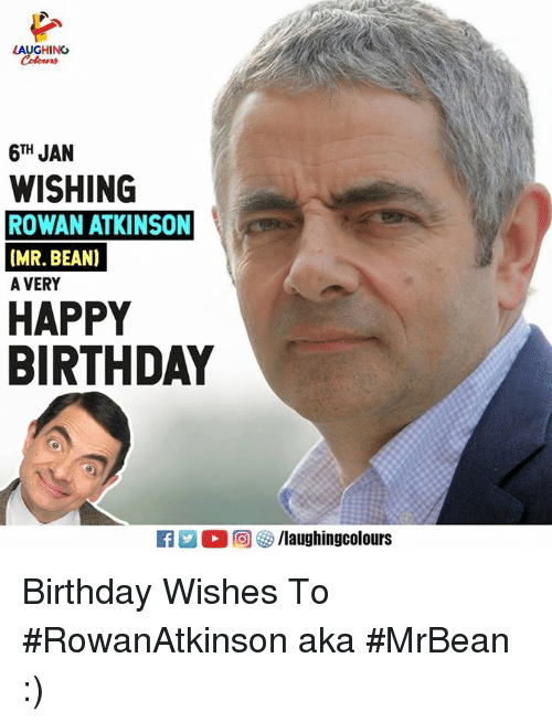 Birthday, Rowan Atkinson, and Happy Birthday: LAUGHING  6TH JAN  WISHING  ROWAN ATKINSON  [MR. BEANI  A VERY  HAPPY  BIRTHDAY  9  2 0回 タ/laugh ingcolours Birthday Wishes To  #RowanAtkinson aka #MrBean :)