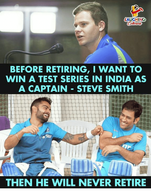 Steve Smith, India, and Test: LAUGHING  BEFORE RETIRING,I WANT TO  WIN A TEST SERIES IN INDIA AS  A CAPTAIN STEVE SMITH  THEN HE WILL NEVER RETIRE