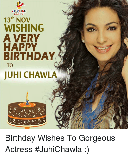 Birthday, Happy Birthday, and Gorgeous: LAUGHING  Colowas  13h Nov  WISHING  A VERY  HAPPY  BIRTHDAY  TO  JUHI CHAWLA Birthday Wishes To Gorgeous Actress #JuhiChawla :)