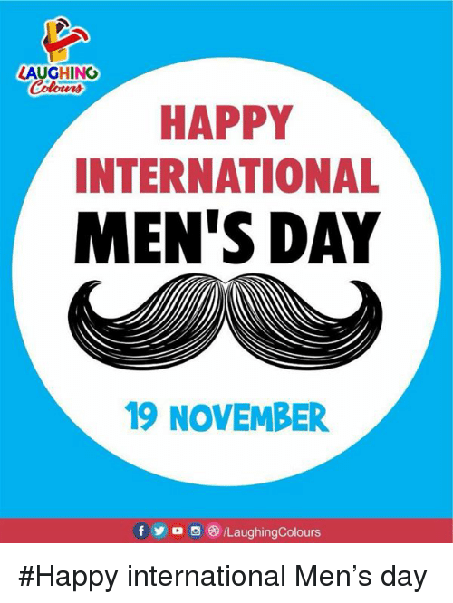 Happy, International, and Indianpeoplefacebook: LAUGHING  Colowrs  HAPPY  INTERNATIONAL  MEN'S DAY  19 NOVEMBER  fa /LaughingColours #Happy international Men's day