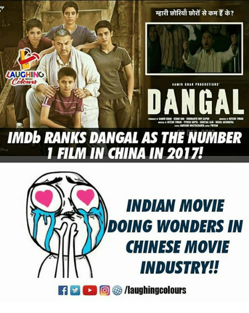 Imdb: LAUGHING  DANGAL  IMDb RANKS DANGAL AS THE NUMBER  1 FILM IN CHINA IN 2017!  INDIAN MOVIE  (NR)))DOING WONDERS IN  CHINESE MOVIE  INDUSTRY!  R  。回5/laughingcolours