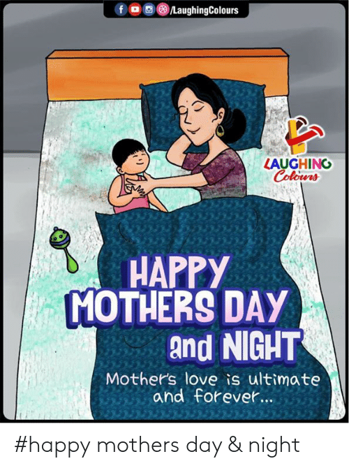 Love, Mother's Day, and Happy: LAUGHING  HAPPY  MOTHERS DAY  and NIGHT  Mothers love is ultimate  and forevet. #happy mothers day & night