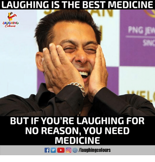 Best, Medicine, and Reason: LAUGHING IS THE BEST MEDICINE  AUGHING  Colours  SINC  BUT IF YOU'RE LAUGHING FOR  NO REASON, YOU NEED  MEDICINE  E 2 C 回妙/laughingcolours