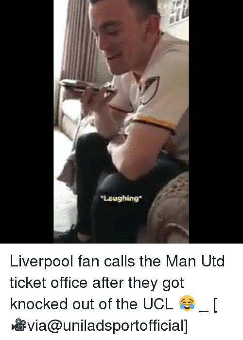 Memes, Liverpool F.C., and Office: Laughing Liverpool fan calls the Man Utd ticket office after they got knocked out of the UCL 😂 _ [🎥via@uniladsportofficial]