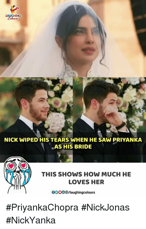 Saw, Nick, and Indianpeoplefacebook: LAUGHING  NICK WIPED HIS TEARS WHEN HE SAW PRIYANKA  AS HIS BRIDE  THIS SHOWS HOW MUCH HE  LOVES HER  0OOO@/laughingcolours #PriyankaChopra #NickJonas #NickYanka