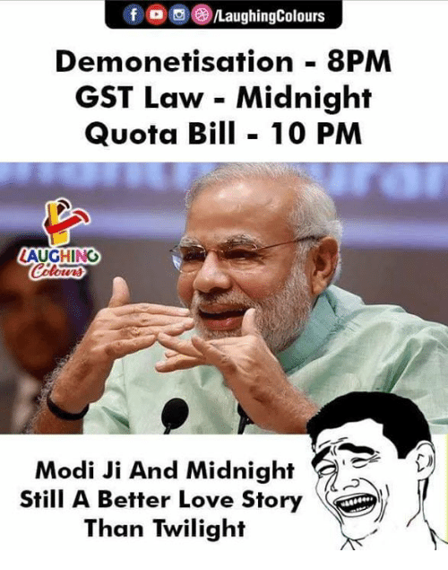 Love, Twilight, and Indianpeoplefacebook: /LaughingColours  Demonetisation 8PM  GST Law - Midnight  Quota Bil 10 PM  LAUGHING  Modi Ji And Midnight  Stl A Better Love Story  Than Twilight