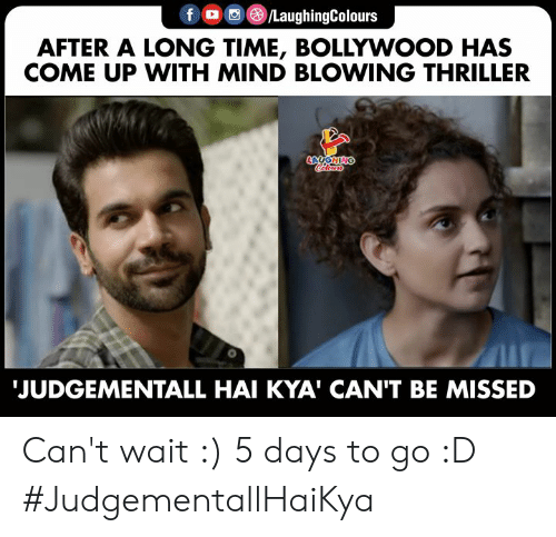 Bollywood: LaughingColours  f  AFTER A LONG TIME, BOLLYWOOD HAS  COME UP WITH MIND BLOWING THRILLER  LAUGHING  JUDGEMENTALL HAI KYA' CAN'T BE MISSED Can't wait :) 5 days to go :D #JudgementallHaiKya
