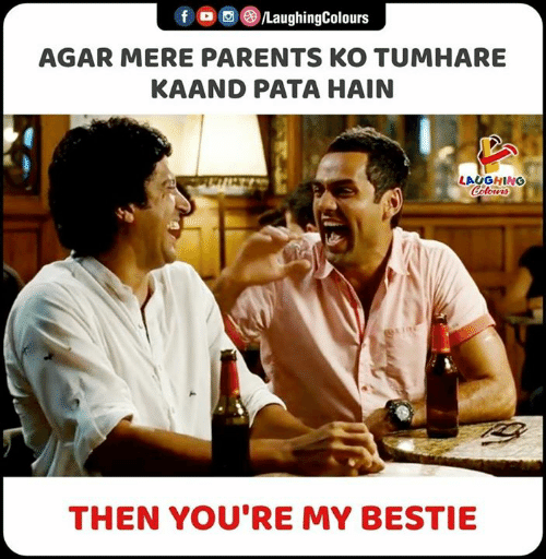 mere: LaughingColours  f  AGAR MERE PARENTS KO TUMHARE  KAAND PATA HAIN  LAUGHING  Colowrs  THEN YOU'RE MY BESTIE