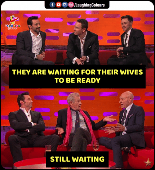 Still Waiting: LaughingColours  f  LAUGHING  THEY ARE WAITING FOR THEIR WIVES  TO BE READY  STILL WAITING