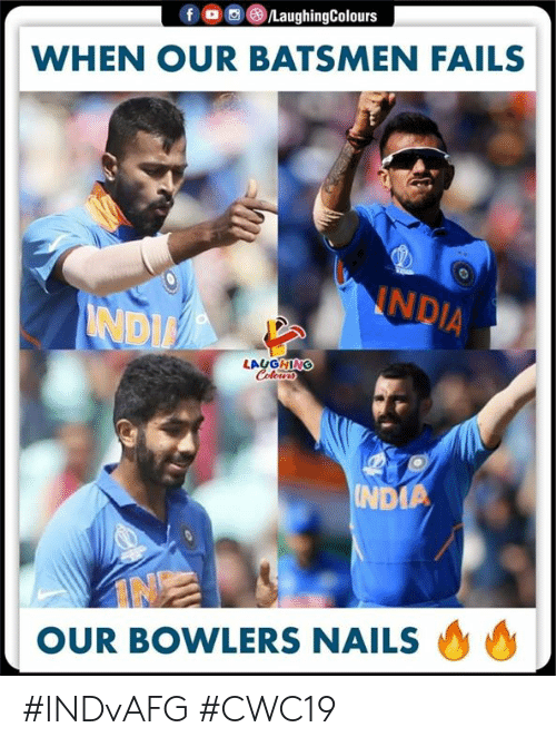 Nails, Indianpeoplefacebook, and Laughing: /LaughingColours  f  WHEN OUR BATSMEN FAILS  NNDIA  NDI  LAUGHING  Colowrs  UNDIA  OUR BOWLERS NAILS #INDvAFG #CWC19