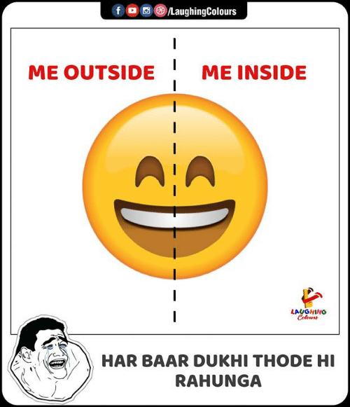 Indianpeoplefacebook, Inside, and Laughing: LaughingColours  ME OUTSIDE  ME INSIDE  LAUGHING  Coleurs  HAR BAAR DUKHI THODE HI  RAHUNGA