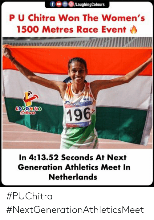 next generation: /LaughingColours  PU Chitra Won The Women's  1500 Metres Race Event  196  Coleus  ONLOT  In 4:13.52 Seconds At Next  Generation Athletics Meet In  Netherlands #PUChitra #NextGenerationAthleticsMeet