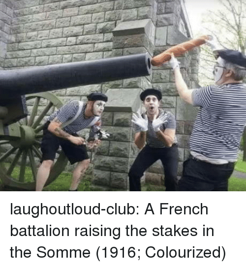 battalion: laughoutloud-club:  A French battalion raising the stakes in the Somme (1916; Colourized)