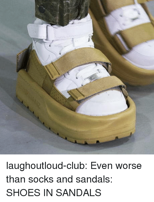 Sandals: laughoutloud-club:  Even worse than socks and sandals: SHOES IN SANDALS