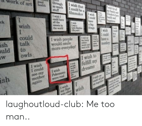 me too: laughoutloud-club:  Me too man..