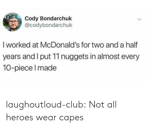 Not All: laughoutloud-club:  Not all heroes wear capes