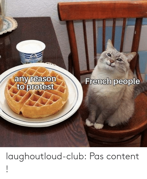 Content: laughoutloud-club:  Pas content !