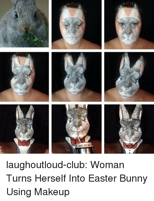 Club, Easter, and Makeup: laughoutloud-club:  Woman Turns Herself Into Easter Bunny Using Makeup
