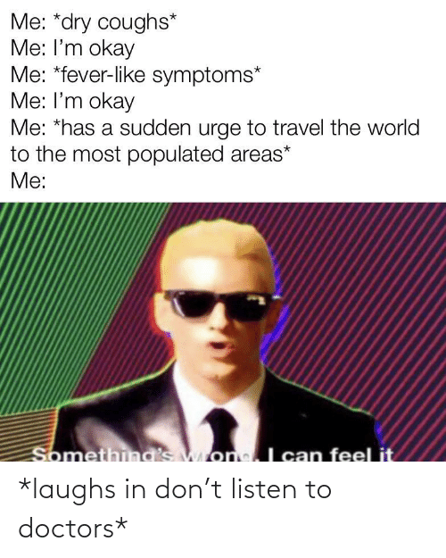 Listen To: *laughs in don't listen to doctors*