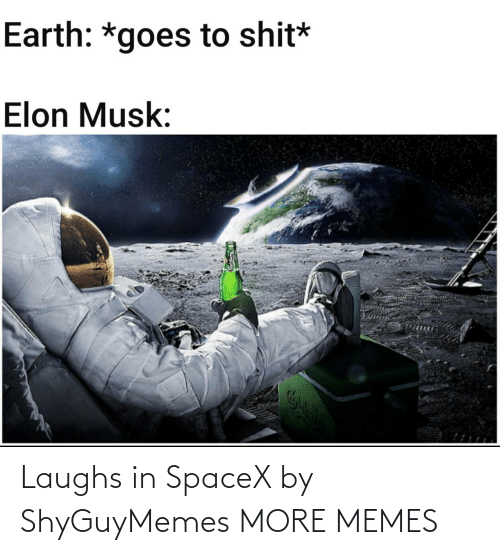 Laughs In: Laughs in SpaceX by ShyGuyMemes MORE MEMES