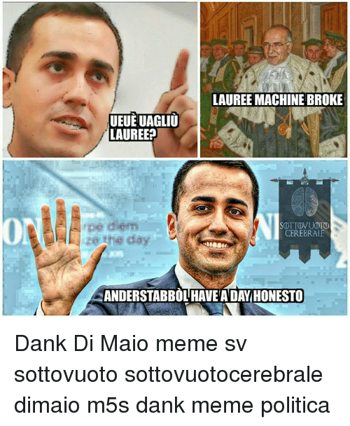 Dank, Meme, and Memes: LAUREE MACHINE BROKE  UEUE UAGLIU  LAUREE?  pe diem  CEREBRAUE  ANDERSTABBOL HAVE A DAY HONESTO Dank Di Maio meme sv sottovuoto sottovuotocerebrale dimaio m5s dank meme politica