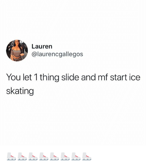 Funny, Ice, and Ice Skating: Lauren  @laurencgallegos  You let 1 thing slide and mf start ice  skating ⛸⛸⛸⛸⛸⛸⛸⛸