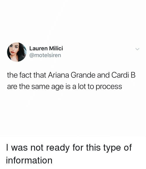 Ready For This: Lauren Milici  @motelsiren  the fact that Ariana Grande and Cardi B  are the same age is a lot to process I was not ready for this type of information