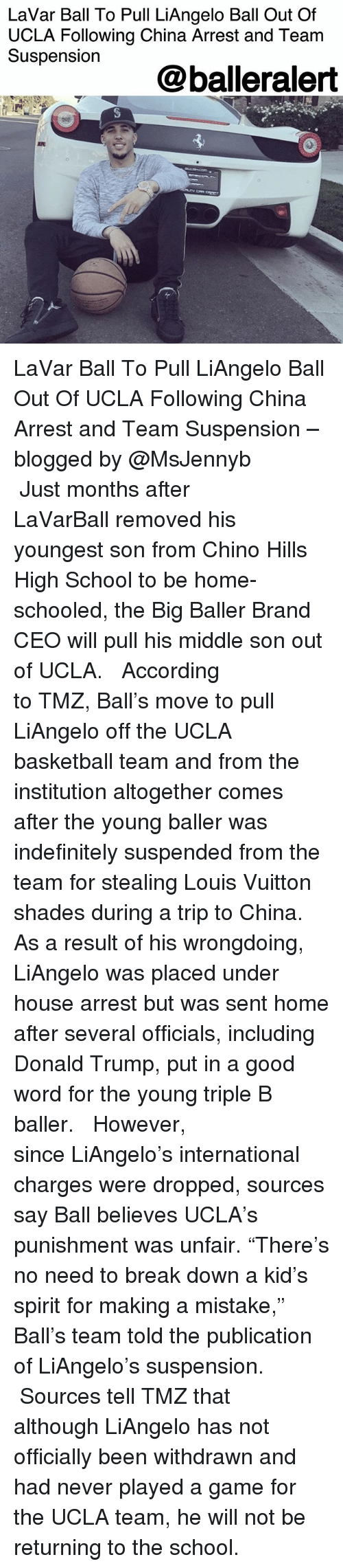 "Basketball, Donald Trump, and Memes: LaVar Ball To Pull LiAngelo Ball Out Of  UCLA Following China Arrest and Team  Suspension  @balleralert LaVar Ball To Pull LiAngelo Ball Out Of UCLA Following China Arrest and Team Suspension – blogged by @MsJennyb ⠀⠀⠀⠀⠀⠀⠀ ⠀⠀⠀⠀⠀⠀⠀ Just months after LaVarBall removed his youngest son from Chino Hills High School to be home-schooled, the Big Baller Brand CEO will pull his middle son out of UCLA. ⠀⠀⠀⠀⠀⠀⠀ ⠀⠀⠀⠀⠀⠀⠀ According to TMZ, Ball's move to pull LiAngelo off the UCLA basketball team and from the institution altogether comes after the young baller was indefinitely suspended from the team for stealing Louis Vuitton shades during a trip to China. As a result of his wrongdoing, LiAngelo was placed under house arrest but was sent home after several officials, including Donald Trump, put in a good word for the young triple B baller. ⠀⠀⠀⠀⠀⠀⠀ ⠀⠀⠀⠀⠀⠀⠀ However, since LiAngelo's international charges were dropped, sources say Ball believes UCLA's punishment was unfair. ""There's no need to break down a kid's spirit for making a mistake,"" Ball's team told the publication of LiAngelo's suspension. ⠀⠀⠀⠀⠀⠀⠀ ⠀⠀⠀⠀⠀⠀⠀ Sources tell TMZ that although LiAngelo has not officially been withdrawn and had never played a game for the UCLA team, he will not be returning to the school."