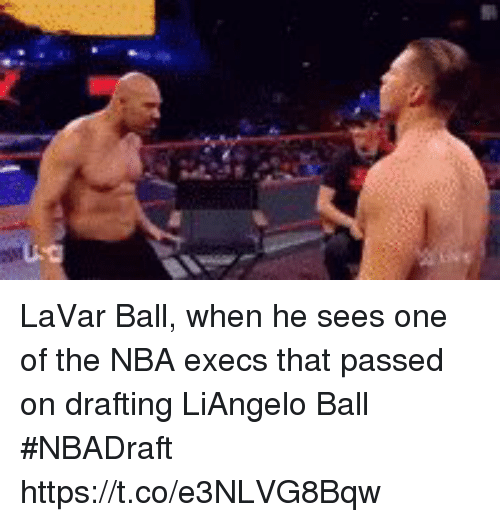 Nba, Sports, and One: LaVar Ball, when he sees one of the NBA execs that passed on drafting LiAngelo Ball #NBADraft https://t.co/e3NLVG8Bqw