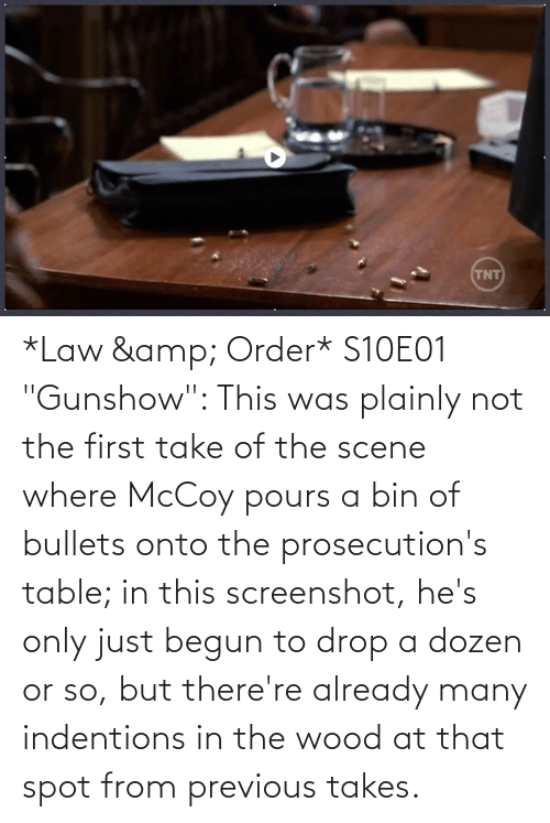 """bullets: *Law & Order* S10E01 """"Gunshow"""": This was plainly not the first take of the scene where McCoy pours a bin of bullets onto the prosecution's table; in this screenshot, he's only just begun to drop a dozen or so, but there're already many indentions in the wood at that spot from previous takes."""