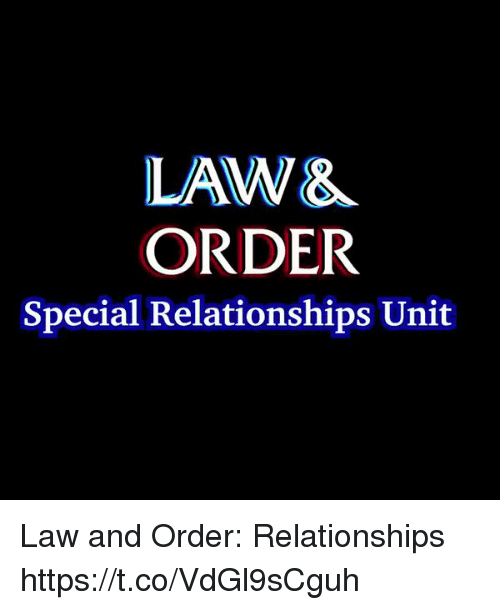 Memes, Relationships, and Law and Order: LAW&  ORDER  Special Relationships Unit Law and Order: Relationships https://t.co/VdGl9sCguh