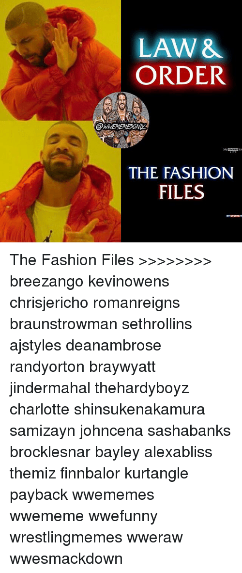 Fashion, Memes, and Charlotte: LAW &  ORDER  THE FASHION  FILES The Fashion Files >>>>>>>> breezango kevinowens chrisjericho romanreigns braunstrowman sethrollins ajstyles deanambrose randyorton braywyatt jindermahal thehardyboyz charlotte shinsukenakamura samizayn johncena sashabanks brocklesnar bayley alexabliss themiz finnbalor kurtangle payback wwememes wwememe wwefunny wrestlingmemes wweraw wwesmackdown