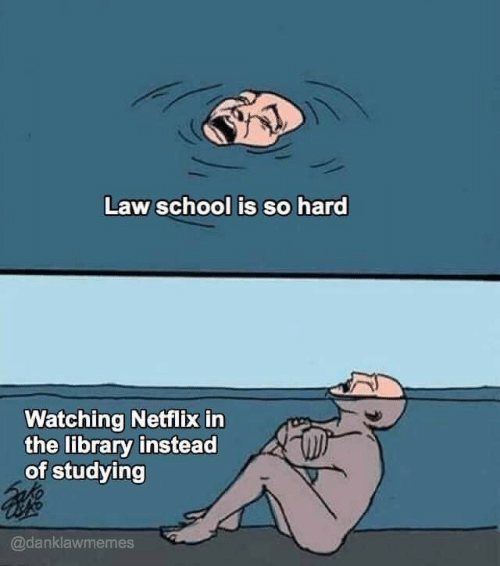 Law School: Law school is so hard  Watching Netflix in  the library instead  of studying  @danklawmemes