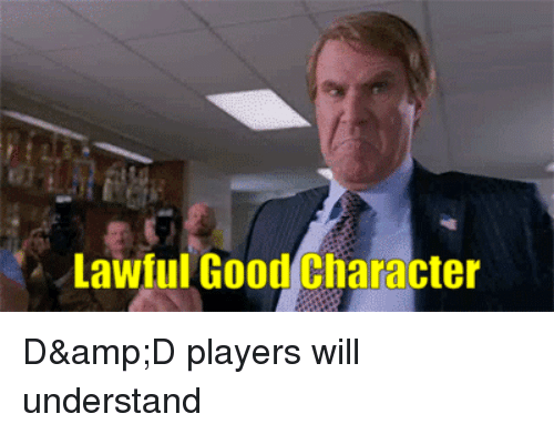 Reddit, Good, and Character: Lawful Good Character D&D players will understand