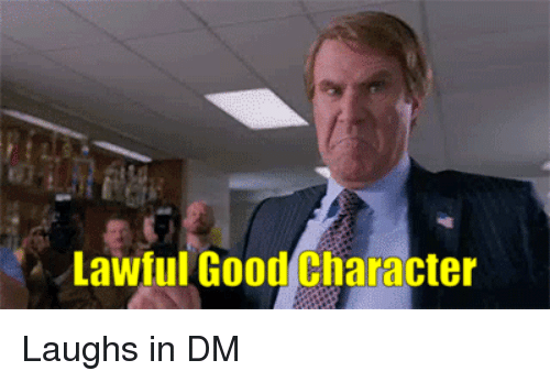 Good, DnD, and Character: Lawful Good Character Laughs in DM