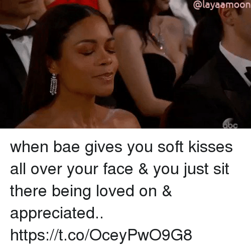 Bae, Girl Memes, and Amp: @layaamoon when bae gives you soft kisses all over your face & you just sit there being loved on & appreciated.. https://t.co/OceyPwO9G8