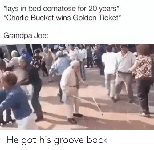 Charlie, Golden Ticket, and Lay's: *lays in bed comatose for 20 years  *Charlie Bucket wins Golden Ticket  Grandpa Joe: He got his groove back