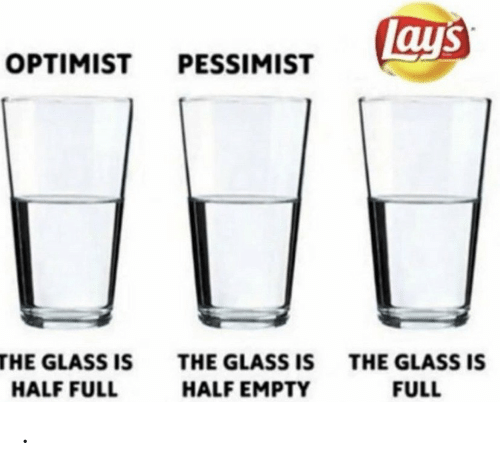 Lay's: Lays  OPTIMIST PESSIMIST  THE GLASS IS  THE GLASS IS  THE GLASS IS  HALF EMPTY  FULL  HALF FULL .