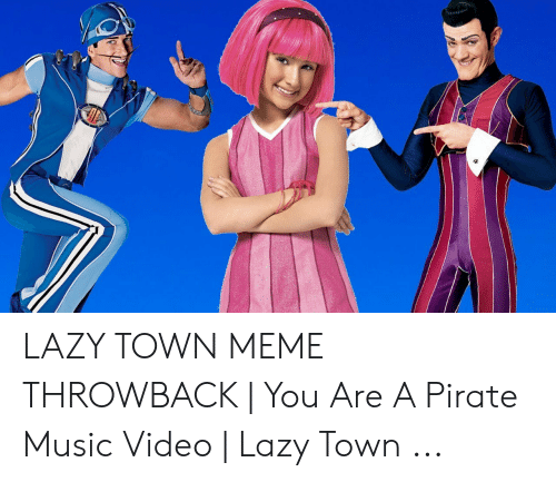LAZY TOWN MEME THROWBACK | You Are a Pirate Music Video