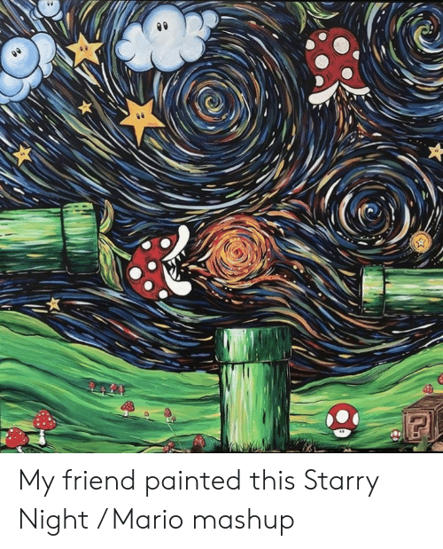 Mario: lda My friend painted this Starry Night / Mario mashup