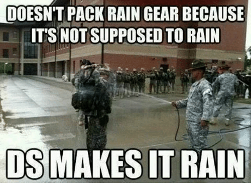 make it rain: LDOESN'T PACK RAIN GEAR BECAUSE  ITS NOT SUPPOSED TO RAIN  DS MAKES IT RAIN