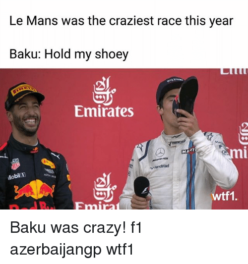 Crazy, Memes, and Emirates: Le Mans was the craziest race this year  Baku: Hold my shoey  Emirates  mi  nl  Mobil  ASTO  wtf1. Baku was crazy! f1 azerbaijangp wtf1