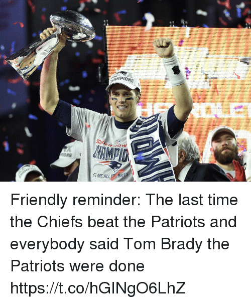 Patriotic, Tom Brady, and Chiefs: LE  ONS Friendly reminder: The last time the Chiefs beat the Patriots and everybody said Tom Brady the Patriots were done https://t.co/hGINgO6LhZ